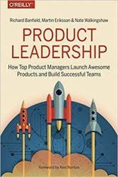 Product Leadership: How Top Product Managers Launch Awesome Products and Build Successful
